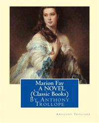 Marion Fay, by Anthony Trollope A N Ovel (Classic Books)
