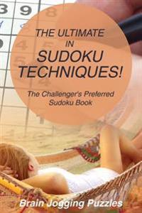 The Ultimate in Sudoku Techniques! the Challenger's Preferred Sudoku Book