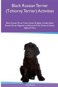 Black Russian Terrier (Tchiorny Terrier) Activities Black Russian Terrier Tricks, Games & Agility. Includes: Black Russian Terrier Beginner to Advance