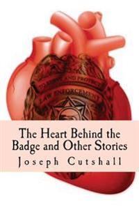 The Heart Behind the Badge and Other Stories