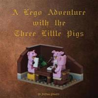 A Lego Adventure with the Three Little Pigs