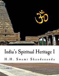 India's Spiritual Heritage I: A Simple Guide to Understand India and Her Religion