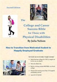 The College and Career Success Bible for Those with Physical Disabilities, Second Edition: How to Transition from Motivated Student to Happily Employe