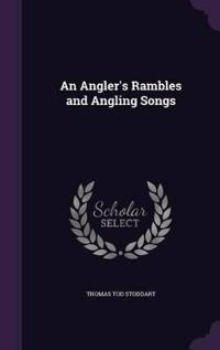 An Angler's Rambles and Angling Songs