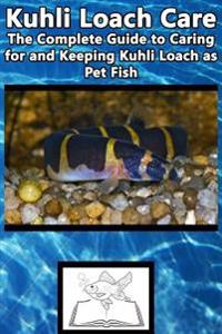 Kuhli Loach Care: The Complete Guide to Caring for and Keeping Kuhli Loach as Pet Fish