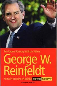 George W Reinfeldt : konsten att göra en politisk extreme makeover
