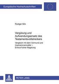 Verguetung Und Aufwendungsersatz Des Testamentsvollstreckers: Vergleich Mit Dem Vormund Und Insolvenzverwalter- Entwurf Einer Regelung