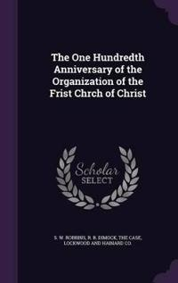 The One Hundredth Anniversary of the Organization of the Frist Chrch of Christ