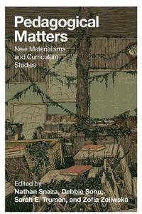 Pedagogical Matters: New Materialisms and Curriculum Studies