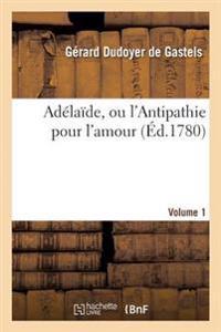 Ad�la�de, Ou l'Antipathie Pour l'Amour. Volume 1