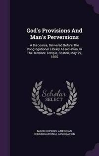 God's Provisions and Man's Perversions