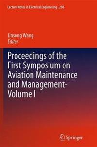 Proceedings of the First Symposium on Aviation Maintenance and Management-Volume I