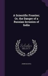 A Scientific Frontier; Or, the Danger of a Russian Invasion of India