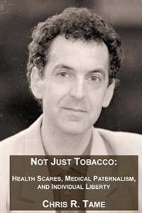 Not Just Tobacco: Health Scares, Medical Paternalism and Individual Liberty