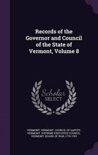 Records of the Governor and Council of the State of Vermont, Volume 8
