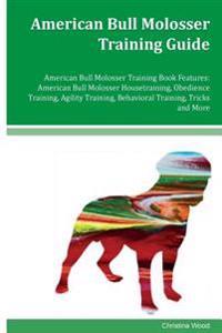 American Bull Molosser Training Guide American Bull Molosser Training Book Features: American Bull Molosser Housetraining, Obedience Training, Agility
