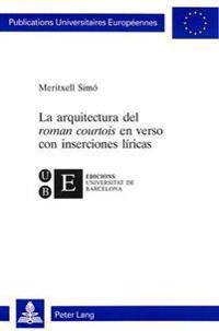 La Arquitectura del Roman Courtois En Verso Con Inserciones Liricas: Coedicion Con Edicions Universitat de Barcelona