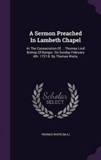 A Sermon Preached in Lambeth Chapel