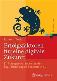 Erfolgsfaktoren Fur Eine Digitale Zukunft: It-Management in Zeiten Der Digitalisierung Und Industrie 4.0