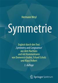 Symmetrie: Erganzt Durch Den Text, Symmetry and Congruence' Aus Dem Nachlass Und Mit Kommentaren Von Domenico Giulini, Erhard Sch