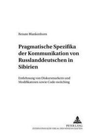Pragmatische Spezifika Der Kommunikation Von Russlanddeutschen in Sibirien: Entlehnung Von Diskursmarkern Und Modifikatoren Sowie Code-Switching