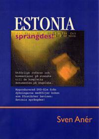 Estonia sprängdes! : utförligt referat och kommentarer på svenska till de kompletta dokumenten på engelska
