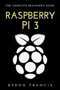 Raspberry Pi 3: The Complete Beginner's Guide