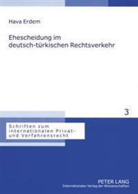 Ehescheidung Im Deutsch-Tuerkischen Rechtsverkehr: Eine Untersuchung Der Internationalen Zustaendigkeit, Des Kollisionsrechts Und Der Anerkennung Von