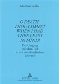 «o Death, Thou Comest When I Had Thee Least in Mind!»: Der Umgang Mit Dem Tod in Der Mittelenglischen Literatur