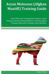 Aryan Molossus (Afghan Mastiff) Training Guide Aryan Molossus Training Book Features: Aryan Molossus Housetraining, Obedience Training, Agility Traini