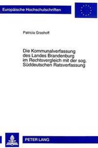 Die Kommunalverfassung Des Landes Brandenburg Im Rechtsvergleich Mit Der Sog. Sueddeutschen Ratsverfassung