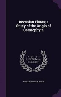 Devonian Floras; A Study of the Origin of Cormophyta
