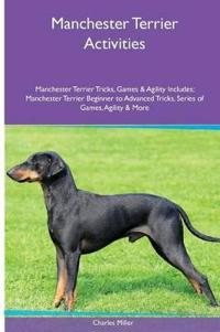 Manchester Terrier Activities Manchester Terrier Tricks, Games & Agility. Includes