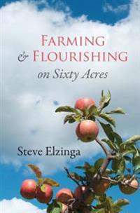Farming and Flourishing on Sixty Acres
