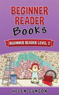 Beginner Reader Books: Beginner Reader Level 2 (Beginner Reader, Beginner Reader Books, Reading for Beginners, Sight Words, Level 1 Reading B