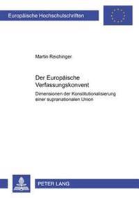 Der Europaeische Verfassungskonvent: Dimensionen Der Konstitutionalisierung Einer Supranationalen Union