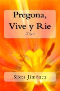 Pregona, Vive y Rie: Trilogia