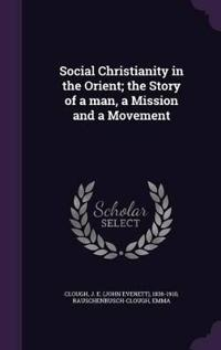 Social Christianity in the Orient; The Story of a Man, a Mission and a Movement