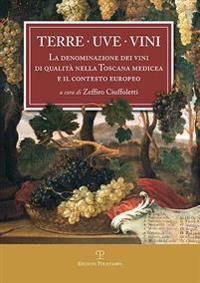 Terre. Uve. Vini: La Denominazione Dei Vini Di Qualita Nella Toscana Medicea E Il Contesto Europeo