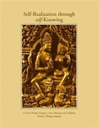 Self-Realization Through Self-Knowing: A New Hindu Enquiry Into Dharma and Moksha