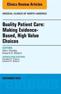 Quality Patient Care: Making Evidence-Based, High Value Choices, An Issue of Medical Clinics of North America, E-Book