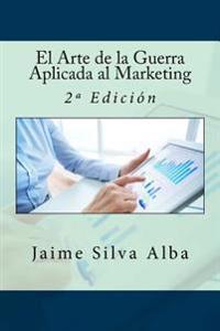 El Arte de la Guerra Aplicada Al Marketing: 2a Edicion