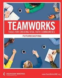 Teamworks: Futurecasting