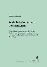 """Schoenheit Gottes Und Des Menschen: Theologische Untersuchung Des Werkes """"In Canticum Canticorum"""" Von Gregor Von Nyssa Aus Der Perspektive Des Schoene"""