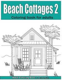 Beach Cottages Volume 2: Adult Coloring Book
