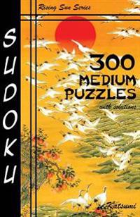 300 Medium Sudoku Puzzles with Solutions: Rising Sun Series Book