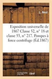Exposition Universelle de 1867 Classe 52, N� 18 Et Classe 53, N� 217. Pompes � Force Centrifuge