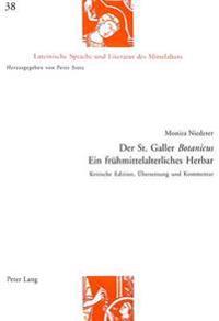 Der St. Galler Botanicus- Ein Fruehmittelalterliches Herbar: Kritische Edition, Uebersetzung Und Kommentar