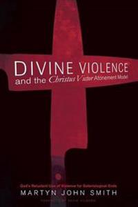 Divine Violence and the Christus Victor Atonement Model