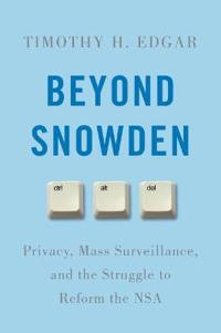 Beyond Snowden: Privacy, Mass Surveillance, and the Struggle to Reform the NSA